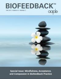 "Special Issue: ""Mindfulness, Acceptance, and Compassion in Biofeedback Practice"""