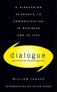 William Isaacs' 1999 book Dialogue: The Art of Thinking Together.